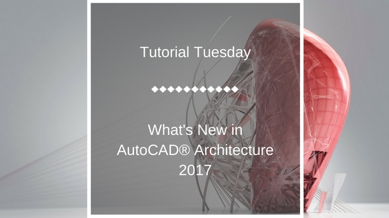 Tutorial Tuesday: What's New in AutoCAD Architecture 2017