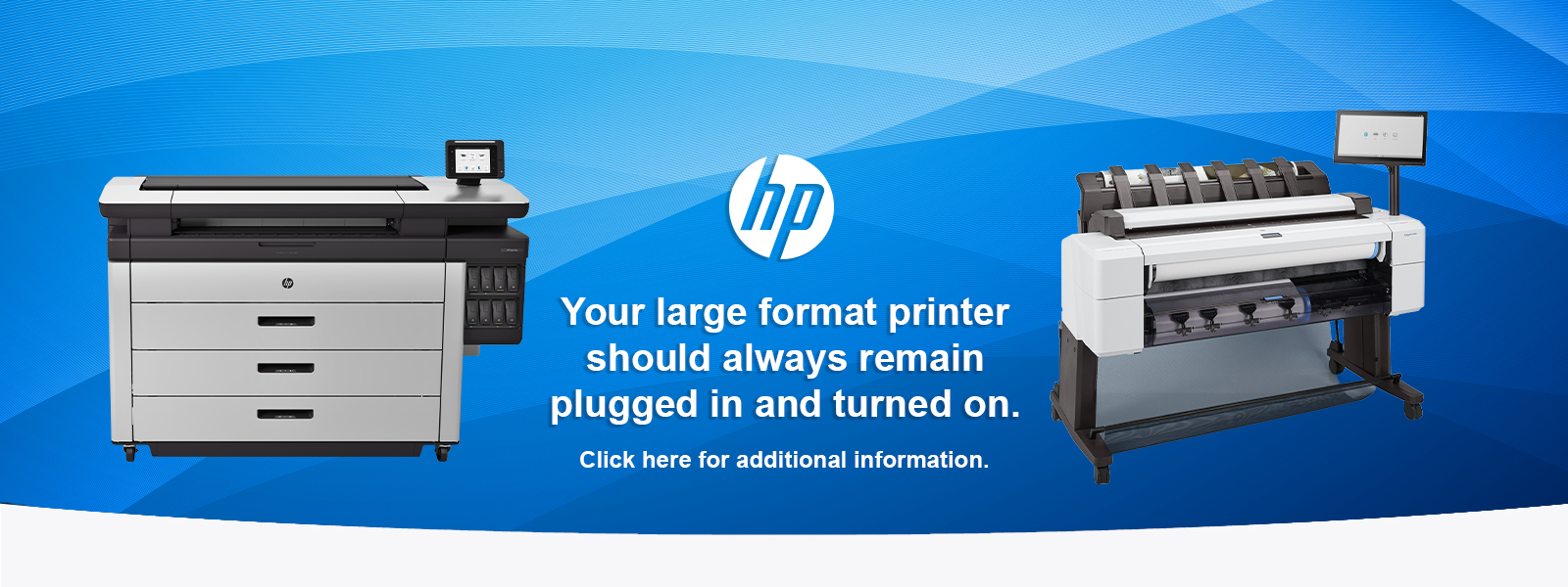 Your large format printer should always remain plugged in